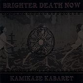 Kamikaze Kabaret by Brighter Death Now