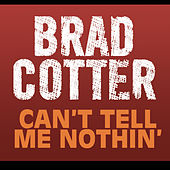 Can't Tell Me Nothin' by Brad Cotter
