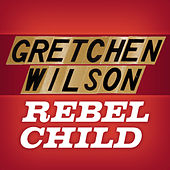 Rebel Child by Gretchen Wilson