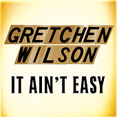 It Ain't Easy by Gretchen Wilson