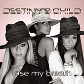 Lose My Breath  (Dance Mixes) by Destiny's Child