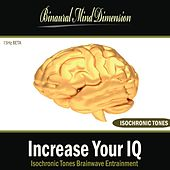 Increase Your Iq: Isochronic Tones Brainwave Entrainment by Binaural Mind Dimension