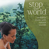 Stop the World - Beautiful Music With Natural Sounds von Various Artists
