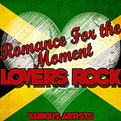 Romance for the Moment: Lovers Rock by Various Artists
