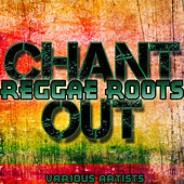 Reggae Roots: Chant Out by Various Artists