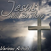 Jesus Will Be There by Various Artists