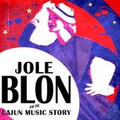 Jole Blon & The Cajun Music Story by Various Artists