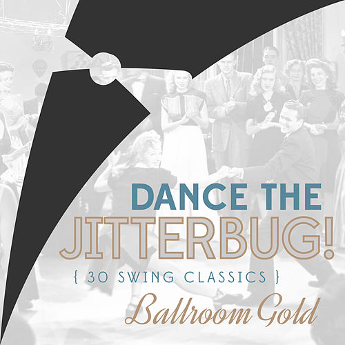 Dance the Jitterbug! 30 Swing Jazz Classics by Various Artists