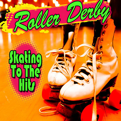 Roller Derby - Skating To The Hits by Various Artists