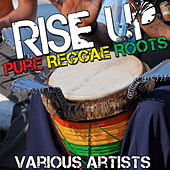 Rise Up: Pure Reggae Roots by Various Artists