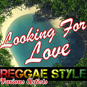 Looking for Love: Reggae Style by Various Artists