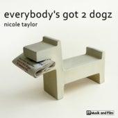 Everybody's Got 2 Dogz by Nicole Taylor