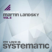 My Love Is Systematic, Vol. 6 (Compiled by Martin Landsky) by Various Artists
