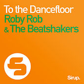 To the Dancefloor by Roby Rob