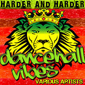 Harder and Harder: Dancehall Vibes by Various Artists