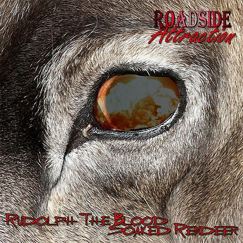 Rudolph the Blood Soaked Reindeer by Roadside Attraction