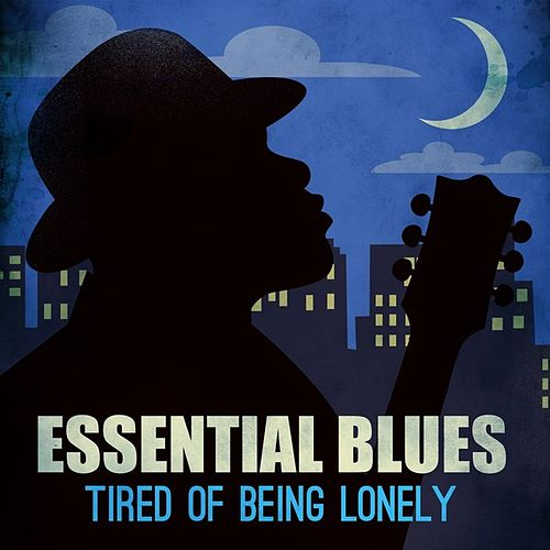Essential Blues - Tired of Being Lonely by Various Artists
