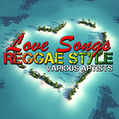 Love Songs Reggae Style by Various Artists