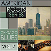 American Roots Series - Chicago Blues, Vol. 2 by Various Artists
