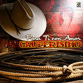 Para Ti Con Amor Gruperisimo by Various Artists