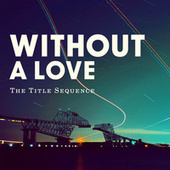 Without a Love by The Title Sequence