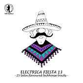 Electrica Fiesta 13 - Latin Flavoured Techhouse Tracks by Various Artists