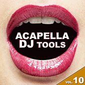 Acapella DJ Tools, Vol. 10 by Various Artists