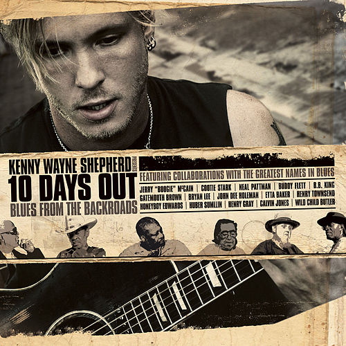 10 Days Out: Blues From The Backroads by Kenny Wayne Shepherd