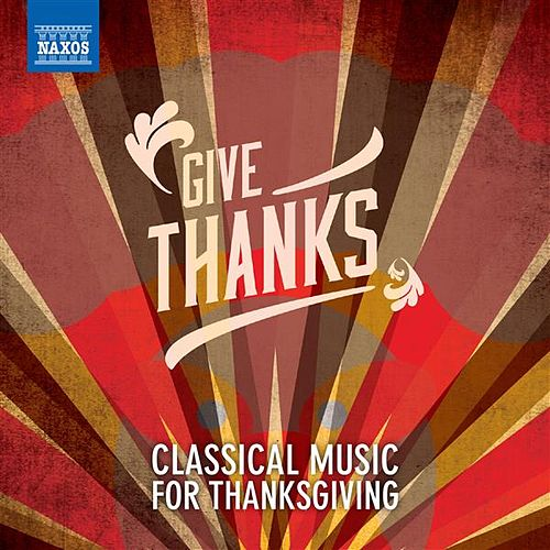 Give Thanks: Classical Music for Thanksgiving by Various Artists