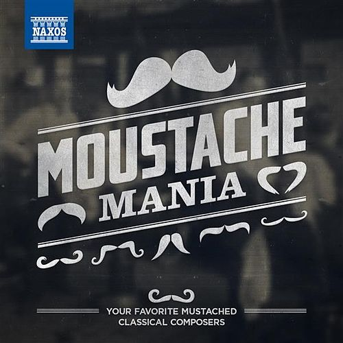 Moustache Mania: Your Favorite Mustached Classical Composers by Various Artists