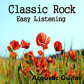 Classic Rock: Easy Listening Acoustic Guitar by The O'Neill Brothers Group