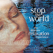 Stop the World, The Ultimate Relaxation Experience by Various Artists