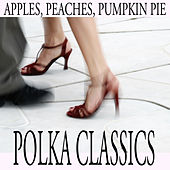 Apples, Peaches, Pumpkin Pie: Polka Classics by The O'Neill Brothers Group