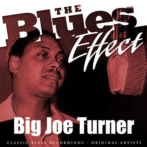 The Blues Effect - Big Joe Turner by Big Joe Turner
