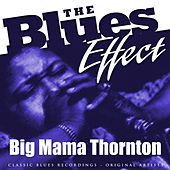 The Blues Effect - Big Mama Thornton by Big Mama Thornton