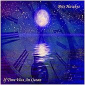 If Time Was an Ocean - Single by Pete Hawkes