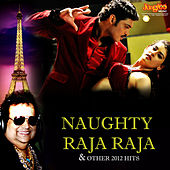 Naughty Raja Raja & Other 2012 Hits by Various Artists