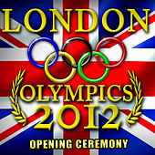London Olympics 2012 - Opening Ceremony by Various Artists