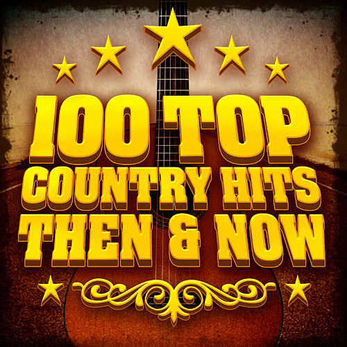 100 Top Country Hits - Then & Now by Various Artists