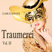 Classical Romance: Traumerei, Vol. 10 by Various Artists