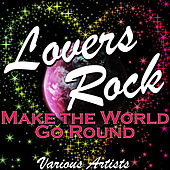 Lovers Rock Make the World Go Round by Various Artists