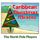 Caribbean Christmas Miracles by The North Pole Players