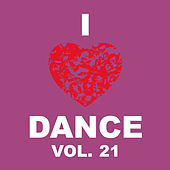 I Love Dance Vol. 21 by Various Artists