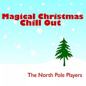 Magical Christmas Chill Out by The North Pole Players