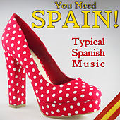 You Need Spain! Typical Spanish Music by Various Artists