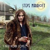 I Need Your Love by Steve Marriott