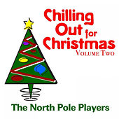 Chilling Out for Christmas Volume Two by The North Pole Players
