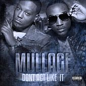 Don't Act Like It by Mullage