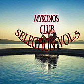 Mykonos Club Selection Vol.5 by Various Artists