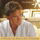 A Whole Lot More Like Christmas by T.G. Sheppard